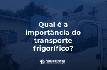 Frigocenter-qual-a-importancia-do-transporte-frigrifico-blog